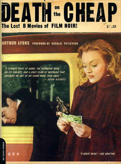 Death on the Cheap: The Lost B Movies of FILM NOIR! by Arthur Lyons