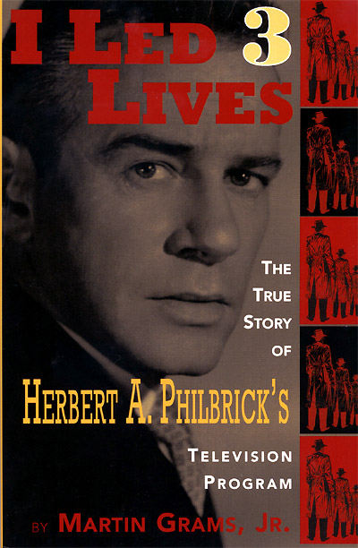 Martin Grams, Jr's I LED 3 LIVES: The True Story of Herbert A. Philbrick's Television Program'