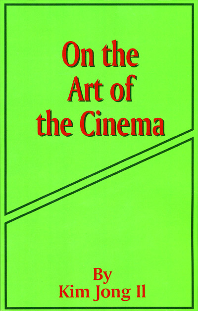 On the Art of Cinema by Kim Jong Il