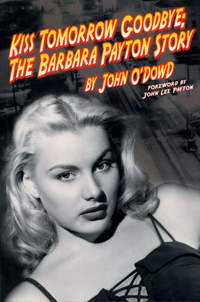 Kiss Tomorrow Goodbye: The Barbara Payton Story by John O'Dowd