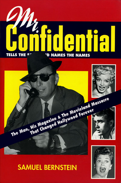 MR. CONFIDENTIAL: The Man, His Magazine & The Movieland Massacre That Changed Hollywood Forever by Samuel Bernstein'