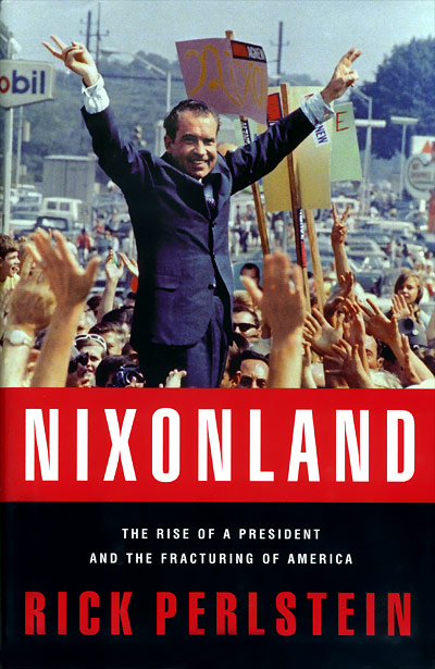 Rick Perlstein's Nixonland: The Rise of a President and the Fracturing of America