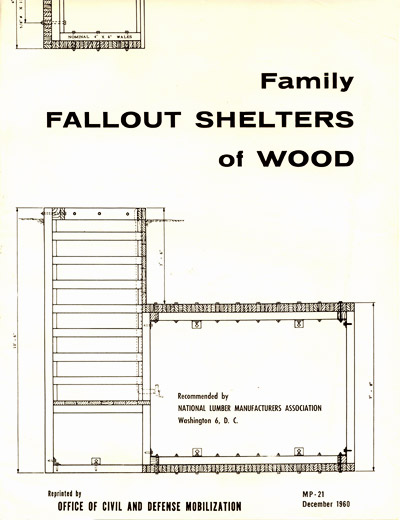 Family Fallout Shelters of Wood, Recommended by National Lumber Manufacturers Association and reprinted by Office of Civil and Defense Mobilization, MP-21, December 1960